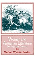 Women and Arthurian Literature: Seizing the Sword