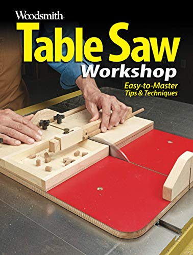 Table Saw Workshop: Easy to master tips & techniques