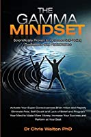 The Gamma Mindset - Create the Peak Brain State and Eliminate Subconscious Limiting Beliefs, Anxiety, Fear and Doubt in Less Than 90 Seconds! and Awak