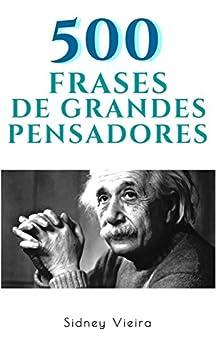 500 Frases de Grandes Pensadores (Portuguese Edition) by [Sidney Vieira]