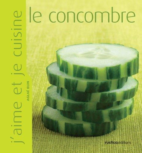 J'aime et je cuisine le concombre (French Edition)