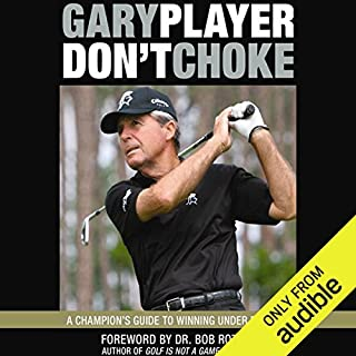 Don't Choke     A Champion's Guide to Winning Under Pressure              By:                                                                                                                                 Gary Player                               Narrated by:                                                                                                                                 Rupert Degas                      Length: 2 hrs and 31 mins     17 ratings     Overall 4.6