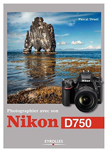 Photographier avec son Nikon D750 (French Edition)