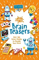 Brain Power Brain Teasers: Over 100 Clever Riddles to Muddle Your Mind (Brain Power!)