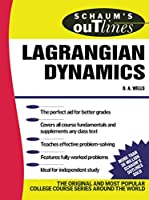 Schaum's Outline of Theory and Problems of Lagrangian Dynamics: With a Treatment of Euler's Equations of Motion, Hamilton's Equations and Hamilton's Principle (Schaum's Outline Series)