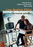 Low-Budget-Filme: Marketing und Vertrieb optimieren (Praxis Film) - Sibylle Kurz