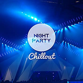 Night Party Chillout – Electronic Ambient Music, Electric Music Relaxation, Chillout Night Party, Party Holidays