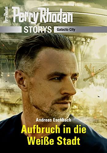 PERRY RHODAN-Storys: Aufbruch in die Weiße Stadt: Galacto City