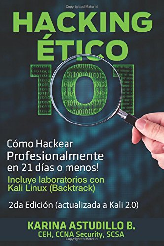 Hacking Etico 101 - Cómo hackear profesionalmente en 21 días o menos!: 2da Edición. Revisada y Actualizada a Kali 2.0.: Volume 1