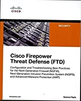 Cisco Firepower Threat Defense (FTD): Configuration and Troubleshooting Best Practices for the Next-Generation Firewall (NGFW), Next-Generation Intrusion Prevention System (NGIPS), and Advanced Malware Protection (AMP) (Networking Technology: Security)