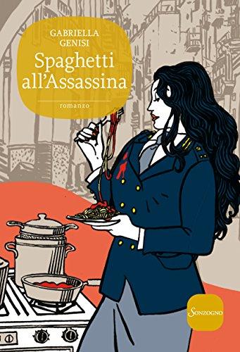 Spaghetti all'Assassina (Il commissario Lolita Lobosco Vol. 5)