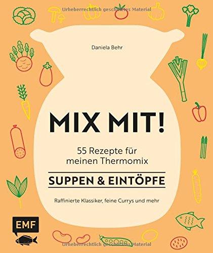 MIX MIT! 55 Rezepte für meinen Thermomix – Suppen und Eintöpfe: Raffinierte Klassiker, feine Currys und mehr