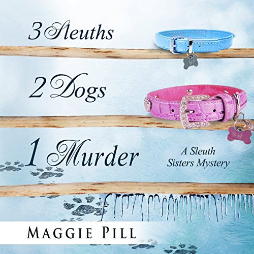 3 Sleuths, 2 Dogs, 1 Murder: A Sleuth Sisters Mystery cover art