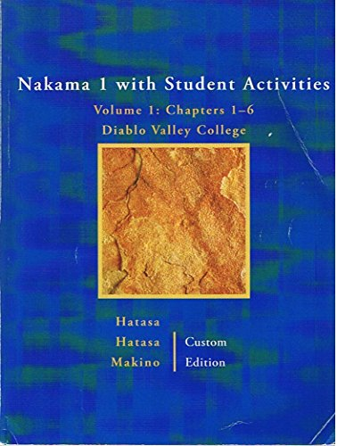 Nakama 1 with Student Activities - Volume 1: Chapters 1-6 for Diablo Valley College - Custom Edition, Based on 'Nakama 1: Introductory Japanese Communication, Culture, Context, 3rd Edition'
