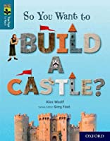 Oxford Reading Tree TreeTops inFact: Oxford Level 19: So You Want to Build a Castle?