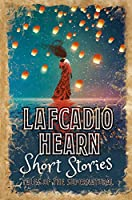 Lafcadio Hearn Short Stories (Classic Short Stories)