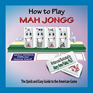 How to Play Mah Jongg: The Quick and Easy Guide to the American Game