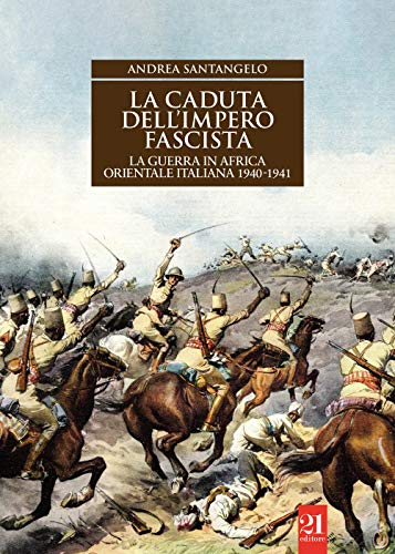 La caduta dell'impero fascista. La guerra in Africa orientale italiana 1940-1941 (Controstoria)