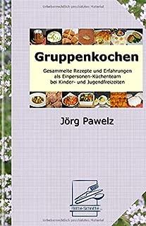 Gruppenkochen: Kochen für Kinder und Jugendliche in Gruppen und bei Freizeiten (German Edition)