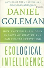 Ecological Intelligence: The Coming Age of Radical Transparency by Daniel Goleman (2009-05-03)
