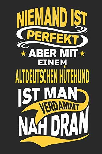 Niemand ist perfekt aber mit einem Altdeutschen Hütehund ist man verdammt nah dran: Hund Notizbuch,...