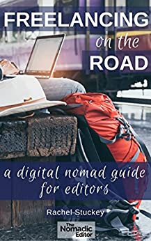 Freelancing on the Road: A Digital Nomad Guide for Editors by [Rachel Stuckey]