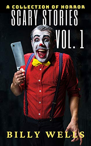 Book: Scary Stories - A Collection of Horror - Volume 1 (Chamber of Horror Series) by Billy Wells