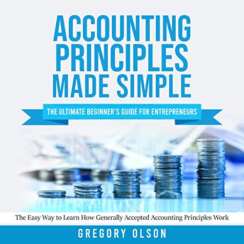 Accounting Principles Made Simple: The Ultimate Beginner's Guide for Entrepreneurs cover art