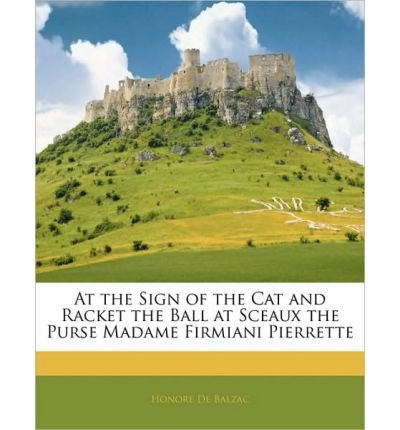 At the Sign of the Cat and Racket the Ball at Sceaux the Purse Madame Firmiani Pierrette (Paperback) - Common