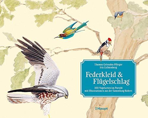 Federkleid & Flügelschlag: 100 Vogelarten im Porträt - mit Illustrationen aus der Sammlung Robert