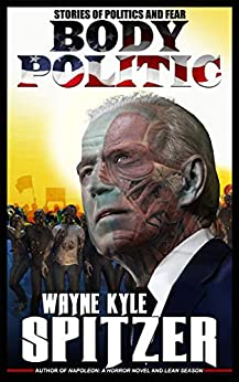 Body Politic: Stories of Politics and Fear by [Wayne Kyle Spitzer]