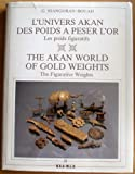 L'Univers Akan Des Poids À Peser L'Or / The Akan World Of Gold Weights. Tome 2 - Les Poids Figuratifs / The Figurative Weights. Les poids figuratifs