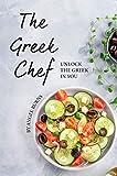The Greek Chef: Unlock the Greek in You