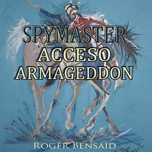 Spymaster: Acceso Armageddon                   By:                                                                                                                                 Roger Bensaid                               Narrated by:                                                                                                                                 Peter Pollock                      Length: 15 hrs and 18 mins     Not rated yet     Overall 0.0