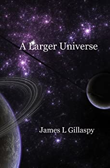 A Larger Universe by [James Gillaspy]