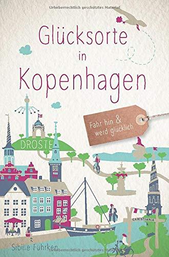 Glücksorte in Kopenhagen: Fahr hin und werd glücklich