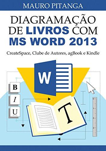 Diagramação de Livros com MS Word 2013: CreateSpace, Clube de Autores, agBook e Kindle (Portuguese Edition)