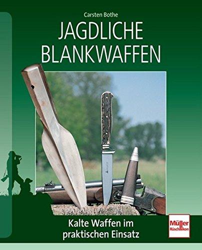 Jagdliche Blankwaffen: Kalte Waffen im praktischen Einsatz