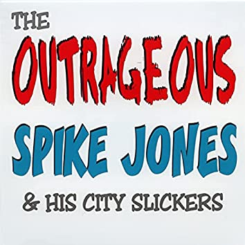 The Outrageous Spike Jones & His City Slickers