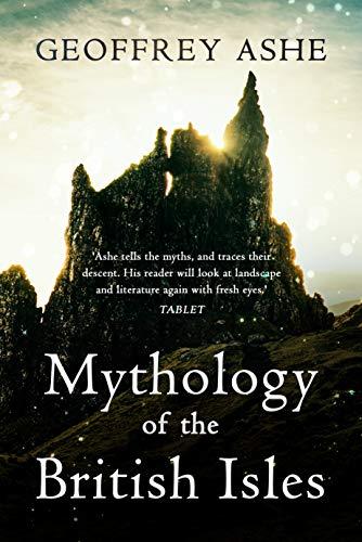 Mythology of the British Isles (The Geoffrey Ashe Histories)