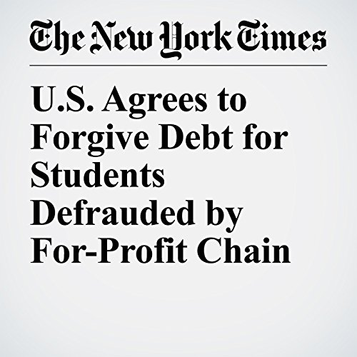 U.S. Agrees to Forgive Debt for Students Defrauded by For-Profit Chain copertina