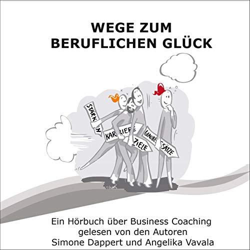 Wege zum beruflichen Glück     Ein Hörbuch über Business Coaching              Written by:                                                                                                                                 Simone Dappert,                                                                                        Angelika Vavala                               Narrated by:                                                                                                                                 Simone Dappert,                                                                                        Angelika Vavala,                                                                                        Ramon Bessel                      Length: 1 hr and 11 mins     Not rated yet     Overall 0.0