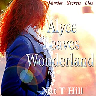 Alyce Leaves Wonderland                   By:                                                                                                                                 Nat T Hill                               Narrated by:                                                                                                                                 Natsumi Bailey                      Length: 2 hrs and 28 mins     4 ratings     Overall 5.0