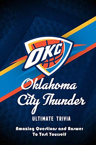 Oklahoma City Thunder Ultimate Trivia: Amazing Questions and Answer To Test Yourself: Sport Questions and Answers