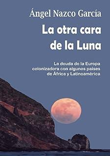 La otra cara de la Luna: . La deuda de la Europa colonizadora con algunos países de África y Latinoamérica