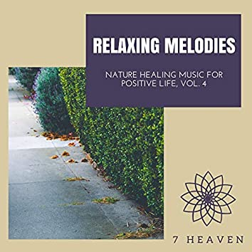 Relaxing Melodies - Nature Healing Music For Positive Life, Vol. 4