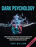 Dark Psychology: Manipulation, Persuasion, Hypnosis, and Influence Human Behavior. Learn Mind Control and Secret Persuasive Techniques to Manipulate, Brainwashing and Lead People.