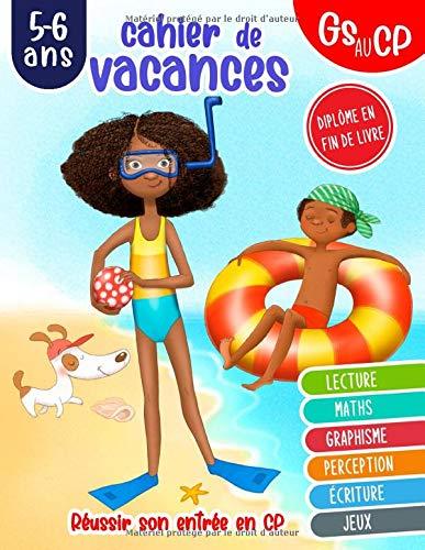 Cahier de vacances GS au CP 5-6 ans lecture maths graphisme perception écriture jeux réussir son entrée en CP diplôme en fin de livre: cahier de vacances pour enfants 5 à 6 ans