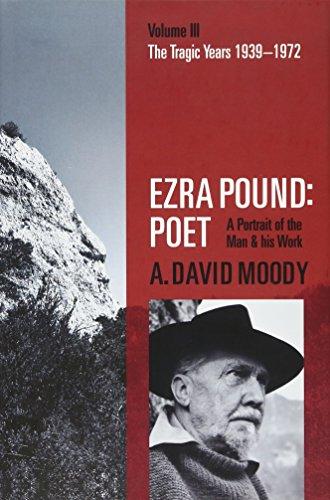 Image of Ezra Pound: Poet: Volume III: The Tragic Years 1939-1972