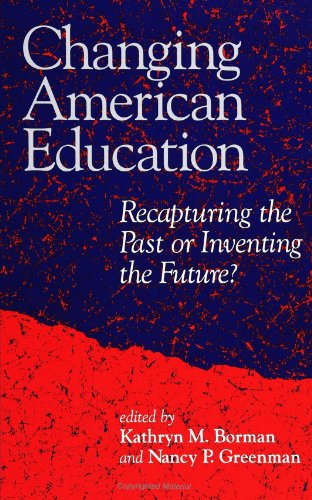 Changing American Education: Recapturing the Past or Inventing the Future? (Suny Series, Teacher Preparation and Development)